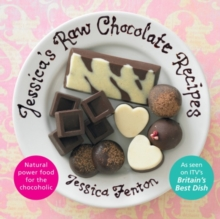 Jessica's Raw Chocolate Recipes : An Introduction to Raw Food Through the Seductive Power of Chocolate, Hardback