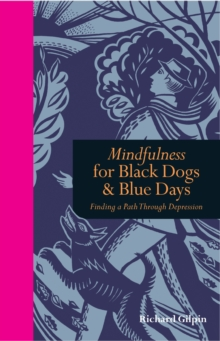 Mindfulness for Black Dogs & Blue Days : Finding a Path Through Depression, Hardback