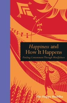 Happiness and How it Happens : Finding Contentment Through Mindfulness, Hardback Book
