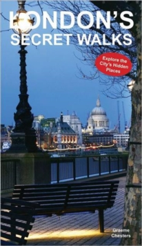 London's Secret Walks : Explore the City's Hidden Places, Paperback