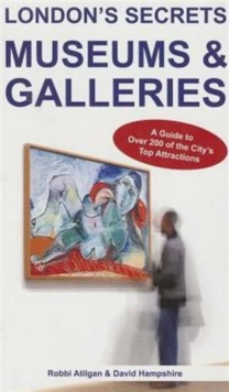 London's Secrets: Museums & Galleries : A Guide to Over 200 of the City's Top Attractions, Paperback