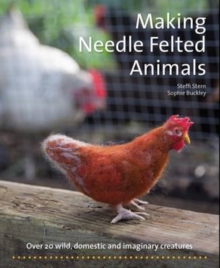 Making Needle-Felted Animals : Over 20 Wild, Domestic and Imaginary Creatures, Paperback