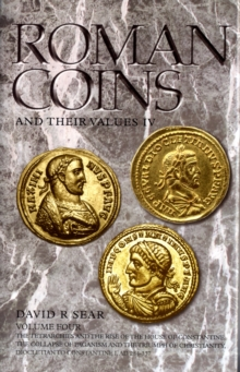 Roman Coins and Their Values : Tetrarchies and the Rise of the House of Constantine: The Collapse of Paganism and the Triumph of Christianity, Diocletian to Constantine I, AD 284-337 v. 4, Hardback