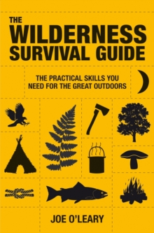 The Wilderness Survival Guide : The Practical Skills You Need for the Great Outdoors, Paperback Book