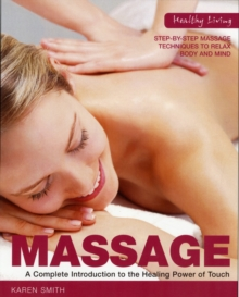 Healthy Living: Massage : A Complete Introduction to the Healing Power of Touch, Paperback