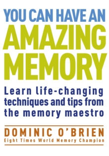 You Can Have An Amazing Memory : Learn Life-changing Techniques and Tips from the Memory Maestro, Paperback