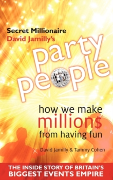 Party People : How We Make Millions from Having Fun - the Inside Story of Britain's Biggest Party Planning and Event Management Empire, Paperback