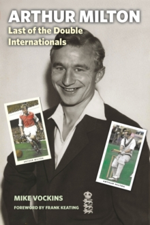 Arthur Milton : Last of the Double Internationals, Hardback Book