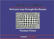 Mazes to Amaze : Admire the Illusion...and Then Find Your Way Through it, Book