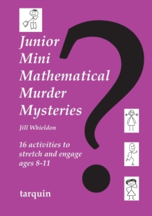 Junior Mini Mathematical Murder Mysteries : 16 activities to stretch and engage ages 8-11, Paperback Book