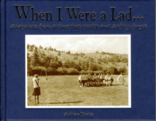 When I Were a Lad... : Snapshots from a Time That Health and Safety Forgot, Hardback