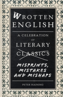 Wrotten English : A Celebration of Literary Misprints, Mistakes and Mishaps, Hardback