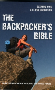 The Backpacker's Bible : Your Essential Guide to Round the World Travel, Paperback