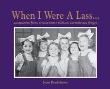 When I Were a Lass... : Snapshots of a Time That Political Correctness Forgot, Hardback