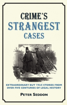 Crime's Strangest Cases : Extraordinary But True Tales from Over Five Centuries of Legal History, Hardback