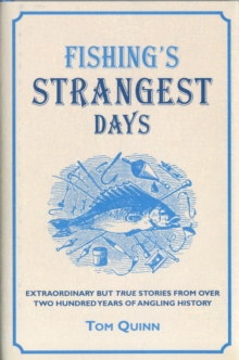 Fishing's Strangest Days : Extraordinary But True Stories From Over Two Hundred Years of Angling History, Hardback