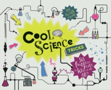 Cool Science Tricks : 50 Fantastic Feats for Kids of All Ages, Hardback Book