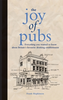 The Joy of Pubs : Everything You Wanted to Know About Britain's Favourite Drinking Establishment, Hardback