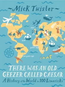 There Was an Old Geezer Called Caesar : A History of the World in 100 Limericks, Hardback