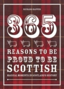 365 Reasons to be Proud to be Scottish : Magical Moments in Scotland's History, Hardback