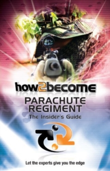 How 2 Join the Parachute Regiment : The Insiders Guide, Paperback