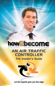 How2Become an Air Traffic Controller: The Insider's Guide, Paperback Book