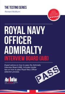 Royal Navy Officer Admiralty Interview Board Workbook: How to Pass the AIB Including Interview Questions, Planning Exercises and Scoring Criteria, Paperback