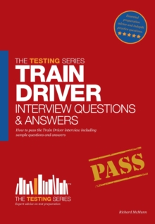 Train Driver Interview Questions and Answers : Sample Questions for the Trainee Train Driver Criteria Based and Manager's Interviews, Paperback