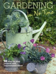 Gardening in No Time : 50 Step-by-step Projects and Inspirational Ideas, Paperback