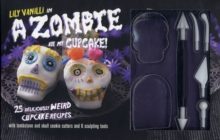 A Zombie Ate My Cupcake Kit : 25 Deliciously Weird Cupcake Recipes, Kit