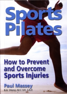 Sports Pilates : How to Prevent and Overcome Sports Injuries, Paperback