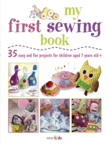 My First Sewing Book : 35 Easy and Fun Projects for Children Aged 7 Years +, Paperback