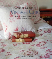 Cabbages & Roses: Vintage Chic : Using Romantic Fabrics and Flea Market Finds, Hardback