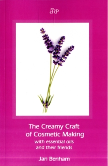 Creamy Craft of Cosmetic Making with Essential Oils and Their Friends, Paperback Book