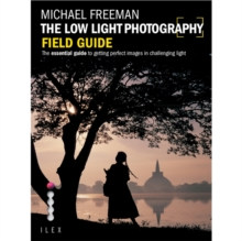The Low Light Photography Field Guide : Go Beyond Daylight to Capture Stunning Low Light Images, Paperback Book