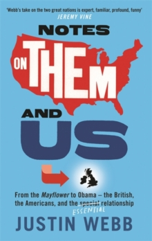 Notes on Them and Us : From the Mayflower to Obama the British, the Americans and the Essential Relationship, Hardback