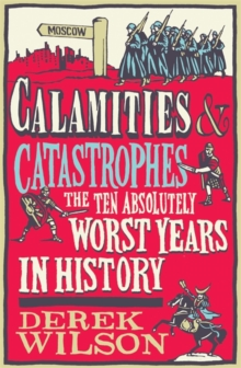 Calamities and Catastrophes : The Ten Absolutely Worst Years in History, Hardback
