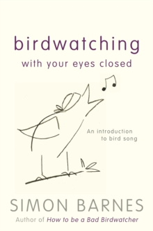 Birdwatching With Your Eyes Closed : An Introduction to Birdsong, Hardback Book