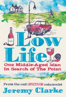 Low Life : One Middle-Aged Man in Search of the Point, Hardback