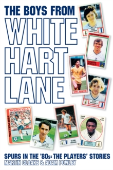The Boys from White Hart Lane : Spurs in the 80s - the Players' Stories, Paperback Book