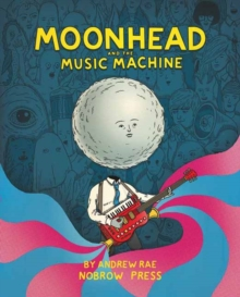 Moonhead and the Music Machine, Hardback
