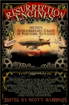 Resurrection Engines : 16 Extraordinary Tales of Scientific Romance, Paperback