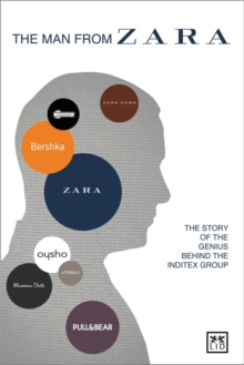 The Man from Zara : The Story of the Genius Behind the Inditex Group, Paperback