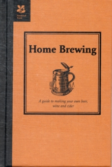 Home Brewing : A Guide to Making Your Own Beer, Wine and Cider, Hardback Book