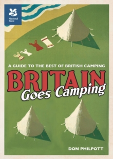Britain Goes Camping : Camping, Cooking and Exploring the Great Outdoors, Hardback
