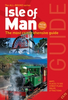 All Round Guide to the Isle of Man : The Most Comprehensive Guide, Paperback