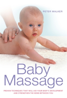 Baby Massage : Proven Techniques That Will Aid Your Baby's Development and Strengthen the Bond Between You, Paperback Book