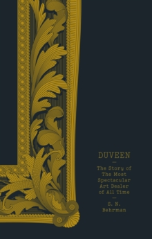 Duveen : The Story of the Most Spectacular Art Dealer of All Time, Paperback