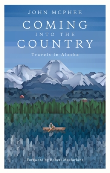 Coming into the Country : Travels in Alaska, Paperback