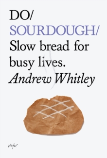 Do Sourdough : Slow Bread for Busy Lives, Paperback Book